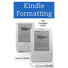 Kindle Formatting: The Complete Guide to Formatting Books for the Amazon Kindle (English Edition)