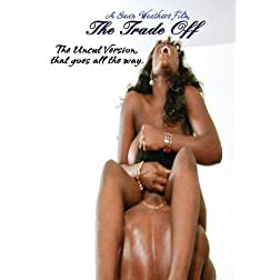 The Trade Off: The Uncut Version, That Goes All the Way
