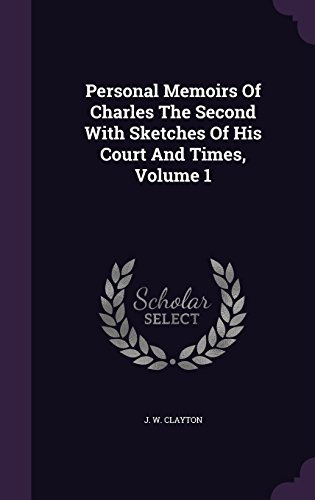 Personal Memoirs Of Charles The Second With Sketches Of His Court And Times, Volume 1