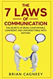 People Skills:The 7 Laws of Communication: The Secrets Of Being Comfortable, Confident, And Unforgettable With Anyone!