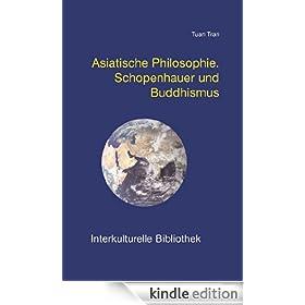 Asiatische Philosophie. Schopenhauer und Buddhismus (Interkulturelle Bibliothek 11) (German Edition)