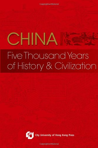 China: Five Thousand Years Of History & Civilization
