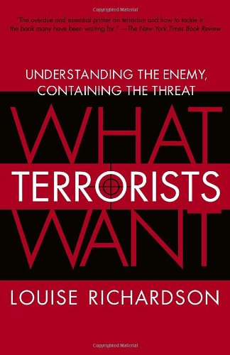 What Terrorists Want: Understanding the Enemy, Containing...