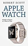 Apple Watch: Apple Watch Guide, Manual (technology, samsung, iphone, galaxy, steve jobs, smartphone, mobile)