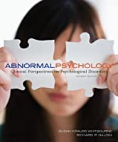 Abnormal Psychology: Clinical Perspectives on Psychological Disorders 7th edition by Whitbourne, Susan Krauss, Halgin, Richard (2012) Hardcover