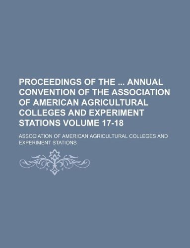 Proceedings of the  annual convention of the Association of American Agricultural Colleges and Experiment Stations Volume 17-18