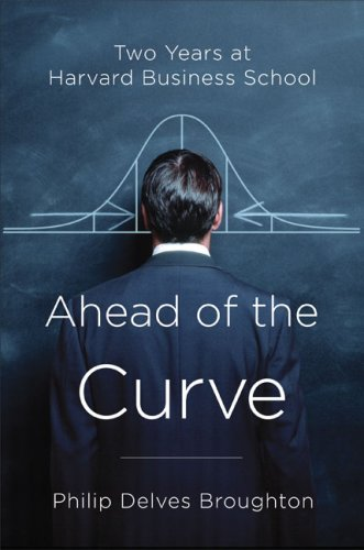 Ahead of the Curve: Two Years at Harvard Business School book cover