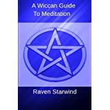 A Wiccan Guide To Meditation ~ Raven Starwind