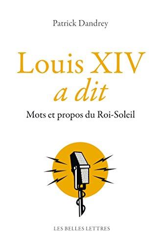Louis XIV a dit: Mots et propos du Roi-Soleil (Romans, Essais, Poésie, Documents)
