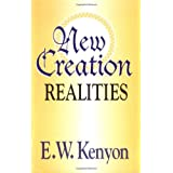 New Creation Realities ~ E. W. Kenyon