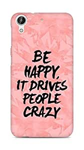 AMEZ be happy it drives people crazy Back Cover For HTC Desire 626 G Plus