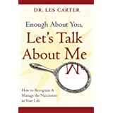 Enough About You, Let's Talk About Me: How to Recognize and Manage the Narcissists in Your Lifeby Les Carter