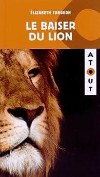Le baiser du lion par Elizabeth Turgeon
