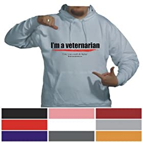 I'm a veterinarian Like you could do better Hooded Sweatshirt (Your Choice Of Colors)