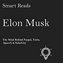 Elon Musk: The Mind Behind Paypal, Tesla, SpaceX, and SolarCity Audiobook by  Smart Reads Narrated by Roger A Wyatt