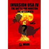 INVASION USA (Book 4) - The Battle for Houston...The Aftermath ~ T I WADE