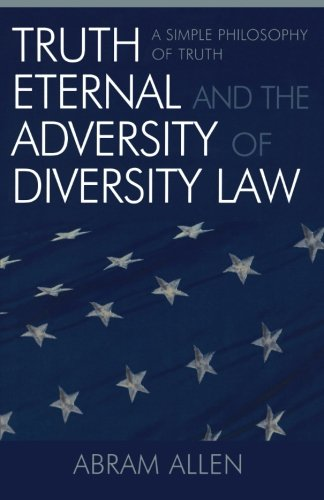 Truth Eternal And the Adversity of Diversity Law: A Simple Philosophy of Truth
