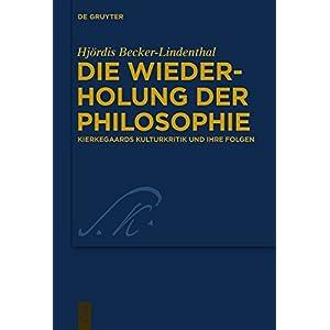 Die Wiederholung der Philosophie: Kierkegaards Kulturkritik und ihre Folgen (Kierkegaard Studies. Mo