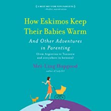 How Eskimos Keep Their Babies Warm: And Other Adventures in Parenting (       UNABRIDGED) by Mei-Ling Hopgood Narrated by Barbara Hayman