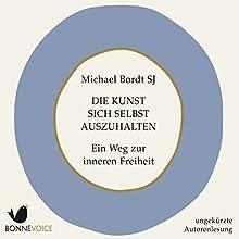 Die Kunst sich selbst auszuhalten: Ein Weg zur inneren Freiheit Hörbuch von Michael Bordt SJ Gesprochen von: Michael Bordt SJ