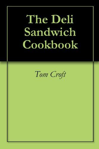 The Deli Sandwich Cookbook
