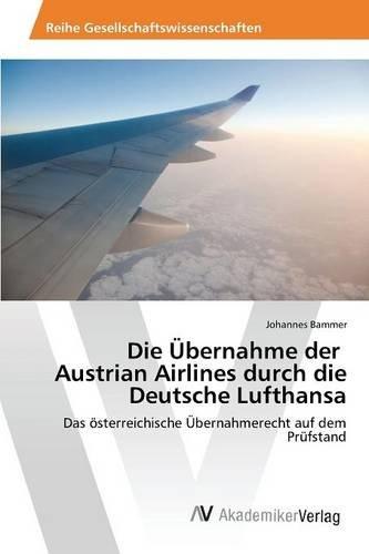 die-ubernahme-der-austrian-airlines-durch-die-deutsche-lufthansa-das-osterreichische-ubernahmerecht-