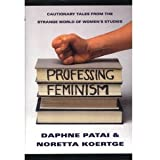 Professing Feminism: Cautionary Tales from the Strange World of Women's Studies