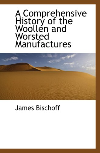 A Comprehensive History of the Woollen and Worsted Manufactures