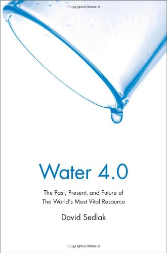David Sedlak - Water 4.0: The Past, Present, and Future of the World's Most Vital Resource