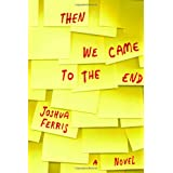 Then We Came to the End: A Novel ~ Joshua Ferris