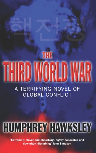 The Third World War: A Terrifying Novel of Global Conflict, by Humphrey Hawksley