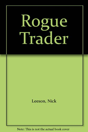 rogue trader nicholas leeson Nick leeson was the original rogue trader, bringing down britain's oldest bank, barings, and going on the run twenty years on, his actions are hard to forgive, say some who remember him.