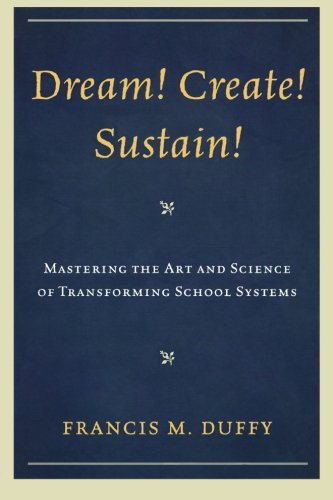 Dream! Create! Sustain!: Mastering the Art and Science of...
