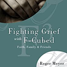 Fighting Grief With F3: Faith, Family, and Friends (       UNABRIDGED) by Roger Meyer Narrated by Rachael Sweeden