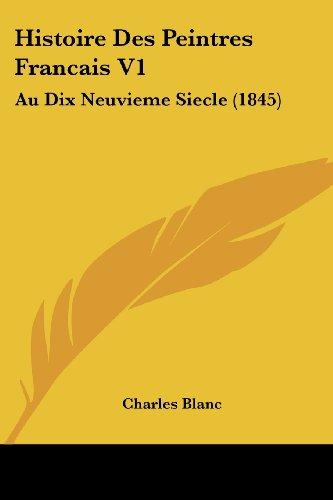 Histoire Des Peintres Francais V1: Au Dix Neuvieme Siecle (1845)