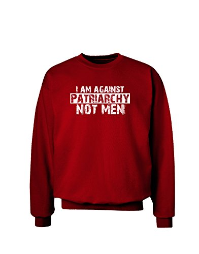I Am Against Patriarchy Adult Sweatshirt
