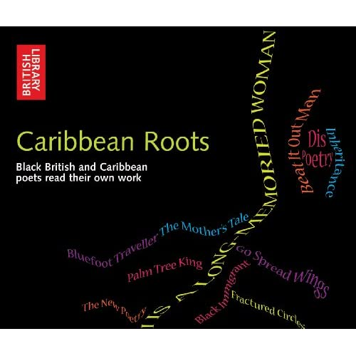 Caribbean Roots: Black British and Caribbean Poets Read Their Own Work (Poetry)