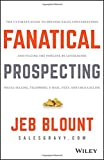 Fanatical Prospecting: The Ultimate Guide to Opening Sales Conversations and Filling the Pipeline by Leveraging Social Selling, Telephone, Email, Text, and Cold Calling