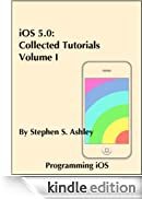 iOS 5.0: Collected Tutorials, Volume I (Programming iOS) [Edizione Kindle]