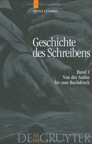 Geschichte des Schreibens: Geschichte des Schreibens 1. Von der Antike bis zum Buchdruck: Bd 1: Band 1