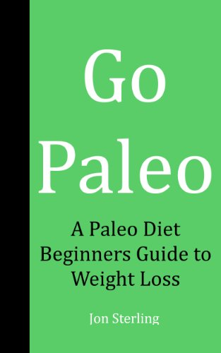 Go Paleo: A Paleo Diet Beginners Guide to Weight Loss