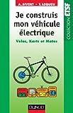 echange, troc Arnaud Sivert, Thierry Lequeu - Je construis mon véhicule électrique - Vélos, karts et motos