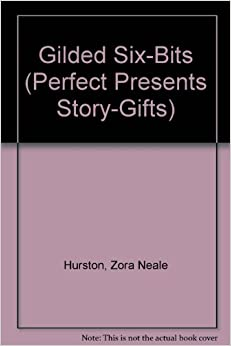 a summary of the gilded six bits by zora neale hurston Racial currency: zora neale hurston's the gilded six-bits and the gold- standard  that is why the readings are typically concerned with the analysis of  the.