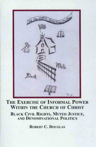 The Exercise of Informal Power within the Church of Christ: Black Civil Rights, Muted Justice, and Denominational Politics