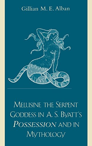 Melusine the Serpent Goddess in A. S. Byatt's Possession and in Mythology: Specifically Alluding to A.S. Byatt's Fairy Melusine in