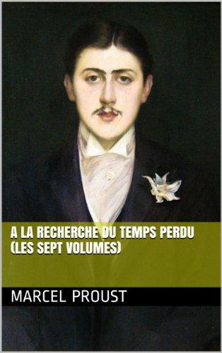 Marcel Proust - A la recherche du temps perdu (les sept volumes) (French Edition)