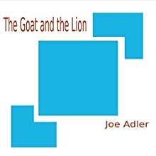 The Goat and the Lion | Livre audio Auteur(s) : Joe Adler Narrateur(s) : Joe Adler