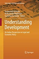 Understanding Development: An Indian Perspective on Legal and Economic Policy Front Cover
