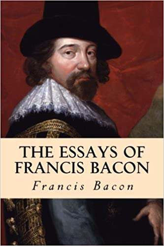Essays of Francis Bacon (The Essays or Counsels, Civil and
