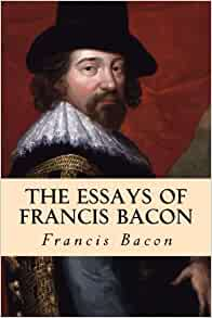 francis bacon essays amazon Essays of francis bacon: amazon bestsellers the essays of francis bacon by francis bacon is a great book these essays have never ever left my heart and will.
